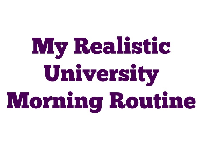 My Realistic University Morning Routine