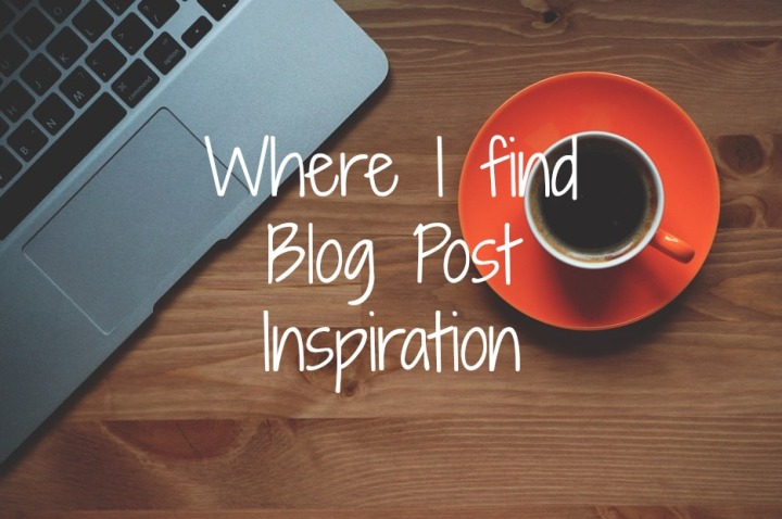 Where I Find Blog Post Inspiration