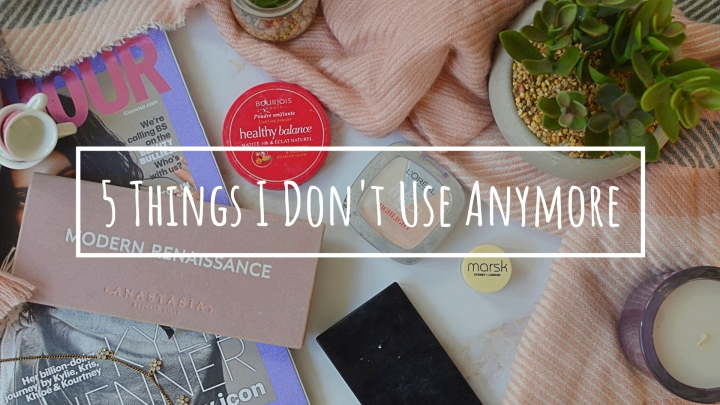 5 Things I Don't Use Anymore