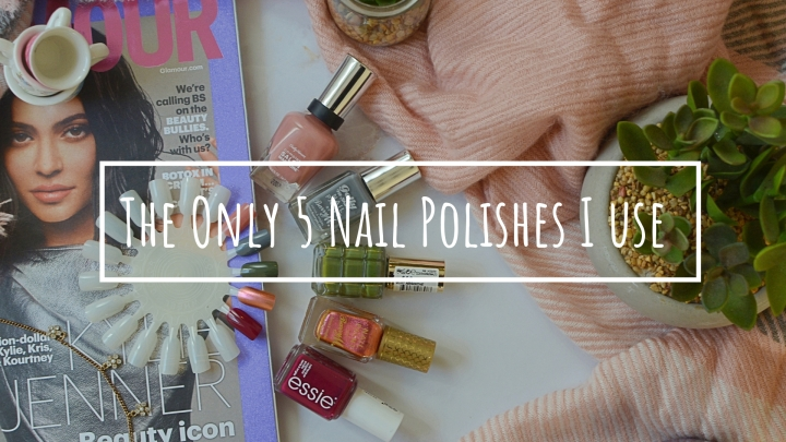 The Only 5 Nail Polishes I Use!