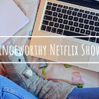 Bingeworthy Netflix Shows