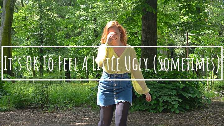 It's OK To Feel A Little Ugly (Sometimes)