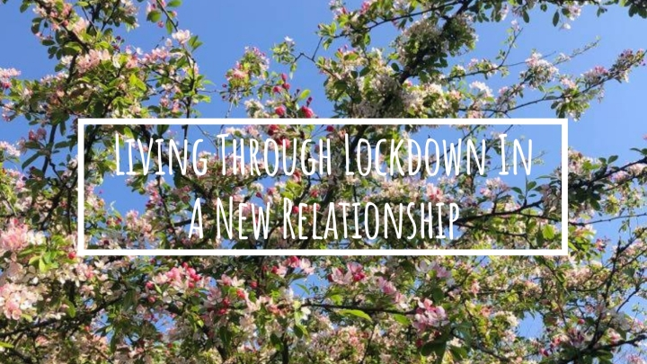 Living Through Lockdown In A New Relationship