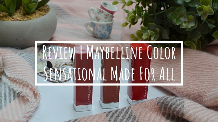 Review | Maybelline Color Sensational Made For All Lipticks